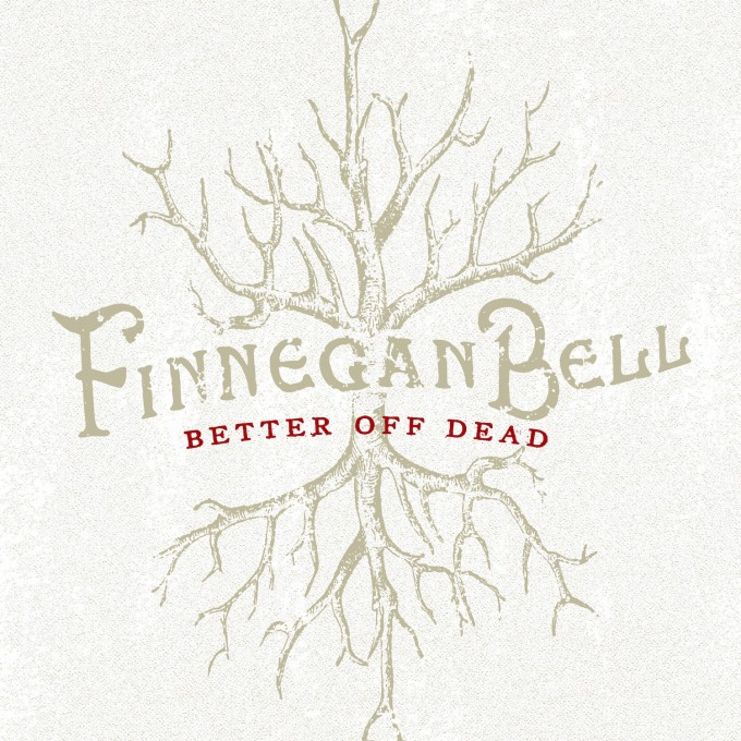 Finnegan Bell – Better Off Dead